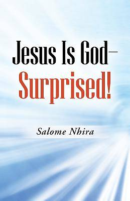 Picture of Jesus Is God-Surprised!