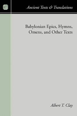 Babylonian Epics, Hymns, Omens, and Other Texts