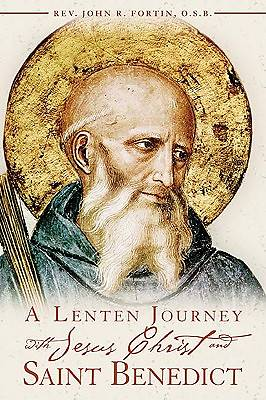 A Lenten Journey with Jesus Christ and Saint Benedict