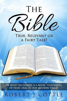 Picture of The Bible True, Relevant or a Fairy Tale?