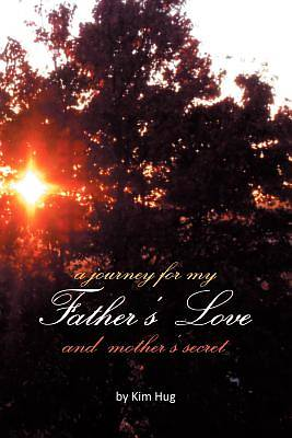 A Journey for My Fathers Love and Mothers Secret