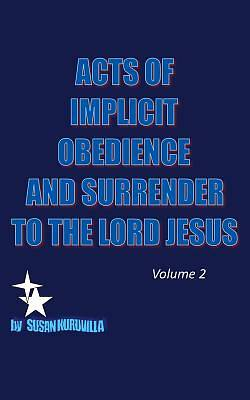 Picture of Acts of Implicit Obedience and Surrender to the Lord Jesus. Volume 2