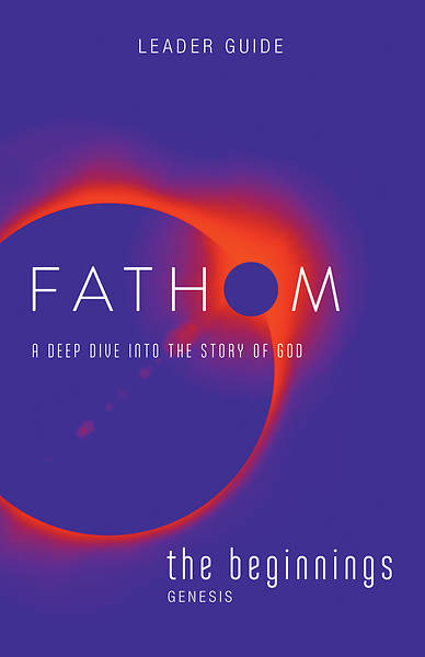 Picture of Fathom Bible Studies: The Beginnings Leader Guide PDF Download