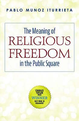 Picture of The Meaning of Religious Freedom in the Public Square