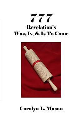 777 Revelation's Was, Is, & Is to Come