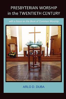 Presbyterian Worship in the Twentieth Century with a Focus on the Book of Common Worship