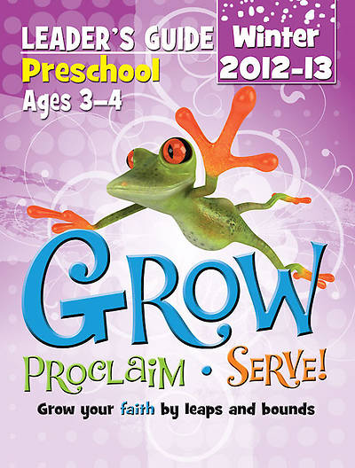 Grow, Proclaim, Serve! Preschool Leaders Guide Winter 2012-13