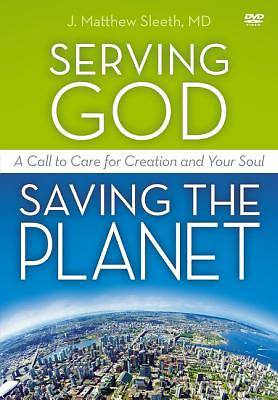 Serving God, Saving the Planet: A DVD Study