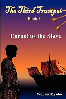 The Third Trumpet - Cornelius the Slave - Book I
