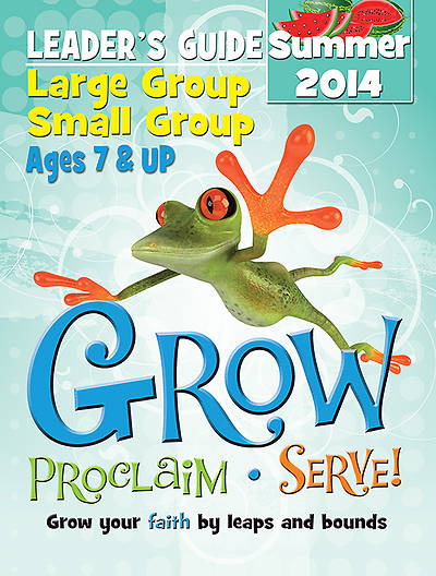 Grow, Proclaim, Serve! Large Group/Small Group Kit Ages 7 & Up Summer 2014