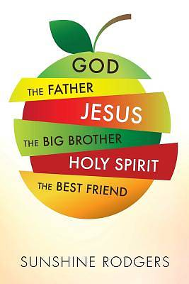 God the Father Jesus the Big Brother Holy Spirit the Best Friend