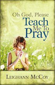 Oh God, Please Teach Me to Pray
