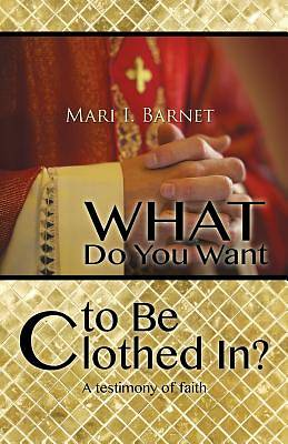 What Do You Want to Be Clothed In?