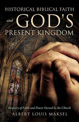 Historical Biblical Faith and Gods Present Kingdom