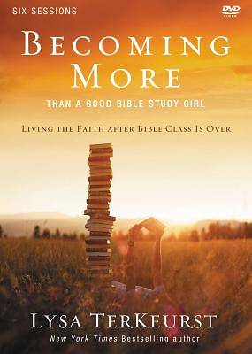 Becoming More Than a Good Bible Study Girl Participants Guide with DVD