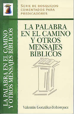 La Palabra En El Camino y Otros Mensajes Biblicos = Words from the Road and Other Bible Sermons