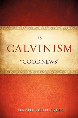 "Is Calvinism ""Good News"""