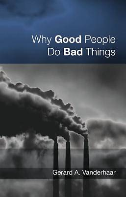 Picture of Why Good People Do Bad Things