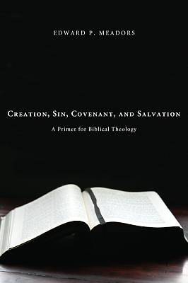 Creation, Sin, Covenant, and Salvation