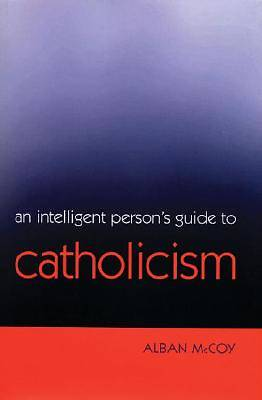 An Intelligent Persons Guide to Catholicism