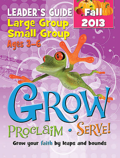 Grow, Proclaim, Serve! Large Group/Small Group Ages 3-6 Fall 2013