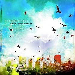Charlie Hall - Flying Into Daybreak CD
