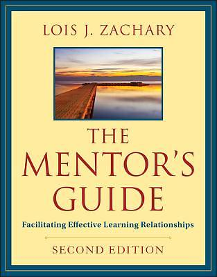 The Mentors Guide: Facilitating Effective Learning Relationships, 2nd Edition