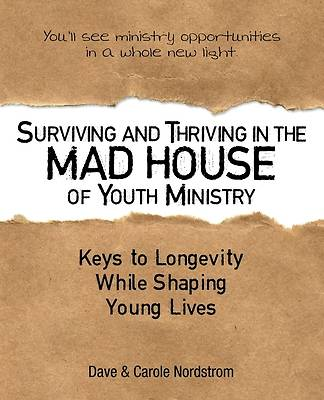 Surviving and Thriving in the Mad House of Youth Ministry