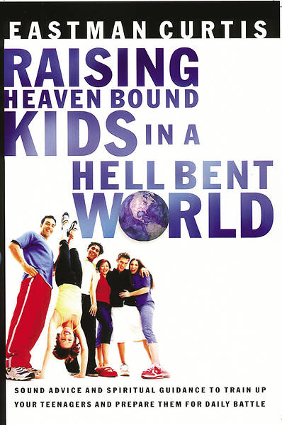 Raising Heaven Bound Kids in a Hell Bent World