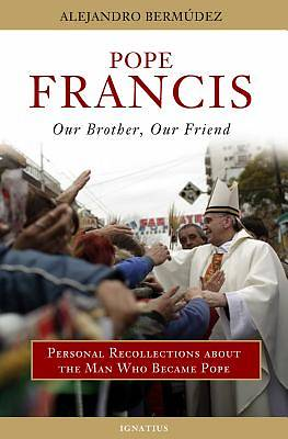 Pope Francis - Our Brother, Our Friend