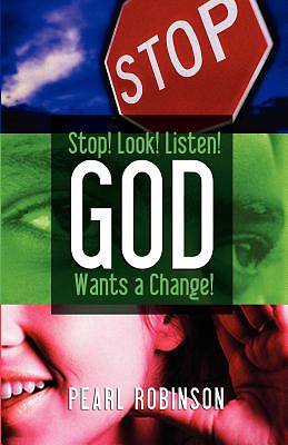 Stop! Look! Listen! God Wants a Change