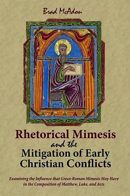 Picture of Rhetorical Mimesis and the Mitigation of Early Christian Conflicts