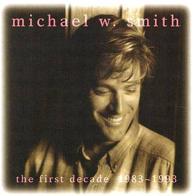 Michael W. Smith - First Decade CD