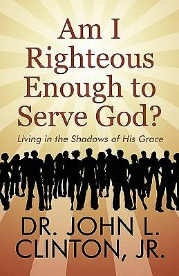 Am I Righteous Enough to Serve God?