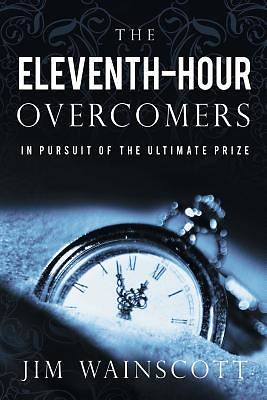 The Eleventh-Hour Overcomers