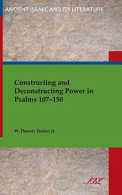 Picture of Constructing and Deconstructing Power in Psalms 107-150
