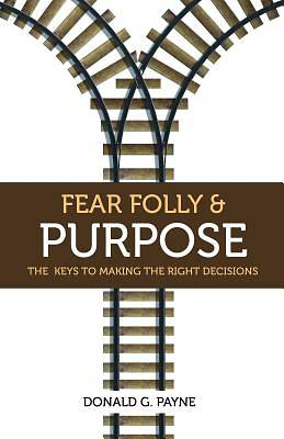 Fear Folly and Purpose