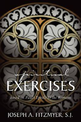 Spiritual Exercises Based on Pauls Epistle to the Romans