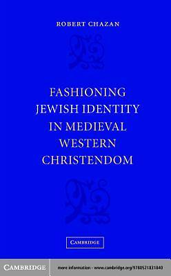 Fashioning Jewish Identity in Medieval Western Christendom [Adobe Ebook]