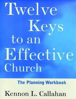 Twelve Keys to an Effective Church The Planning Workbook
