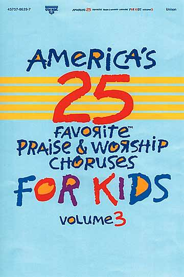 Americas 25 Favorite Praise and Worship for Kids Vol. 3 Choral Book
