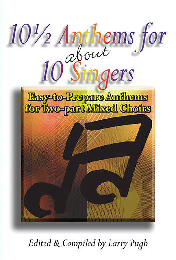 10 1/2  Anthems for About 10 Singers Choral Book