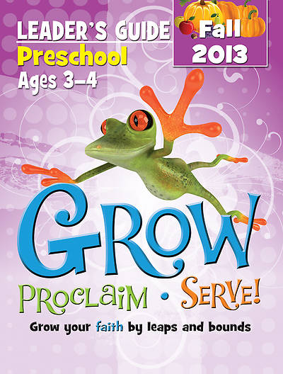 Grow, Proclaim, Serve! Preschool Leaders Guide Fall 2013