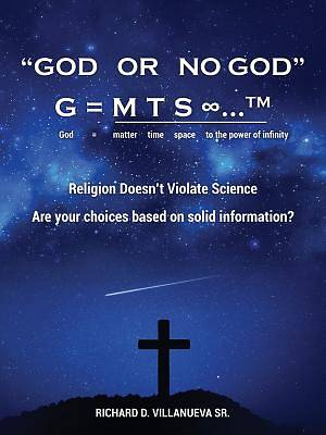 Picture of God or No God G = M T S ∞...TM God = Matter Time Space to the Power of Infinity