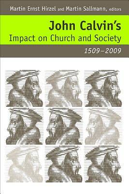 John Calvins Impact on Church and Society, 1509-2009
