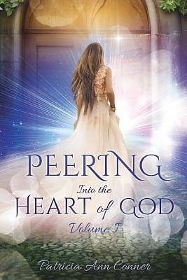 Picture of Peering Into the Heart of God Volume I