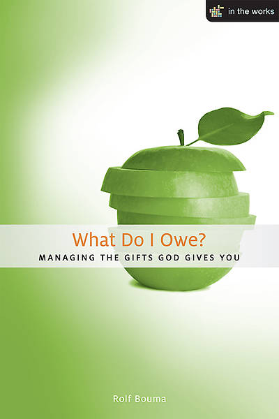 What Do I Owe?: Managing the Gifts God Gives You