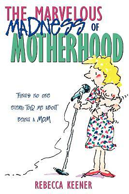 Picture of The Marvelous Madness of Motherhood