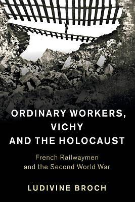 Picture of Ordinary Workers, Vichy and the Holocaust