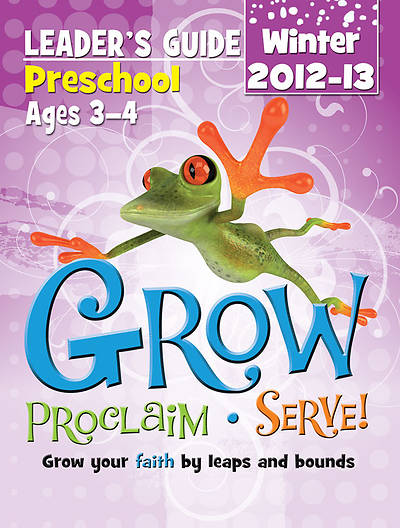 Grow, Proclaim, Serve! Preschool Leaders Guide Winter 2012 - Download Version